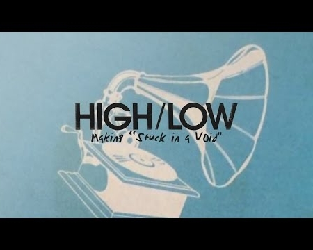 High/Low - Making 'Stuck In A Void'
