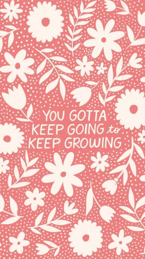 You Gotta Keep Going to Keep Growing Quote REVISED