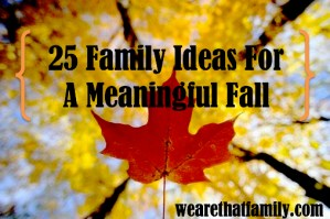 25 Family Ideas for a Meaningful Fall