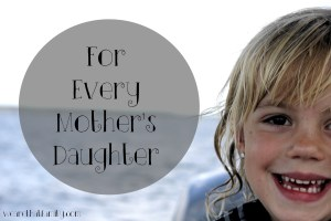 For Every Mother's Daughter