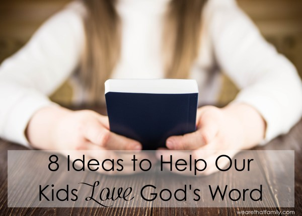 8 ideas to help our kids love God's word