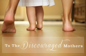 To the Discouraged Mothers