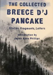 Book cover for The Collected Breece D'J Pancake Stories, Fragments, Letters.