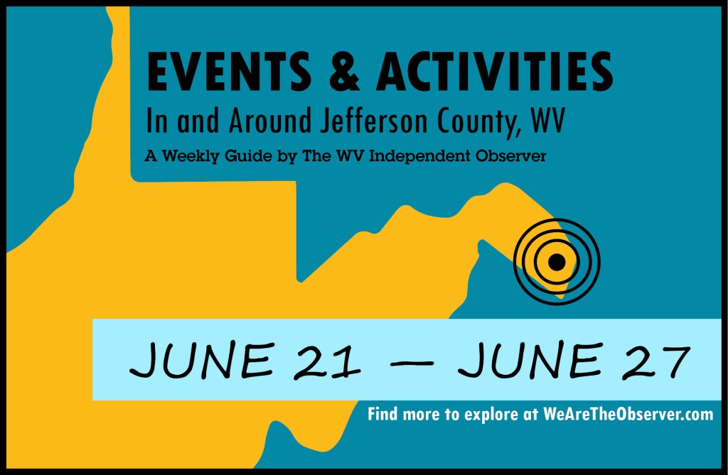 Activities and events in Jefferson County W.V. from June 21 to June 27.
