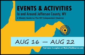 Activities and events in Jefferson County W.V. from August 16 to August 22.