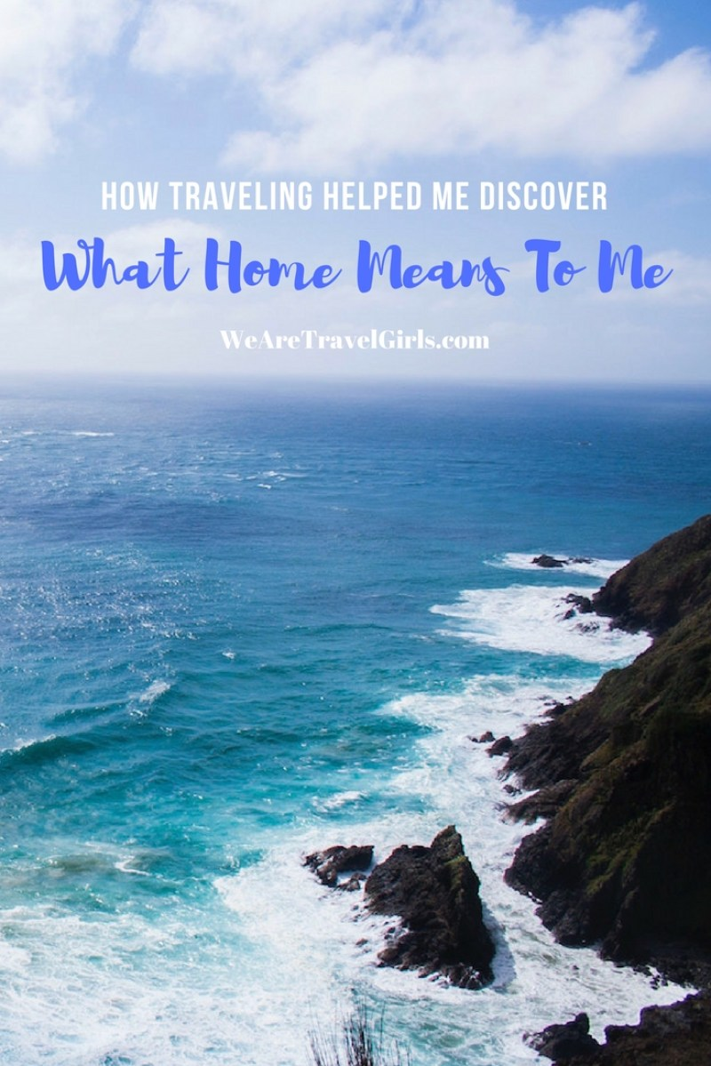 HOW TRAVELING HELPED ME DISCOVER WHAT HOME MEANS TO ME