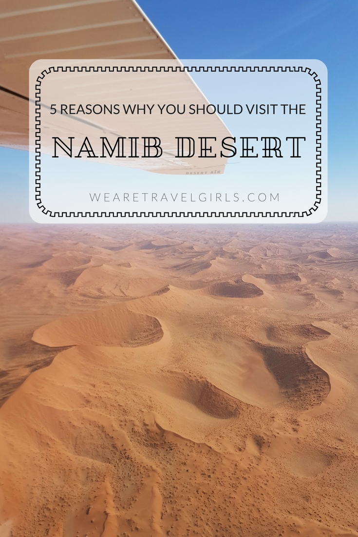 5 REASONS WHY YOU HAVE TO VISIT THE NAMIB DESERT WE ARE TRAVEL GIRLS