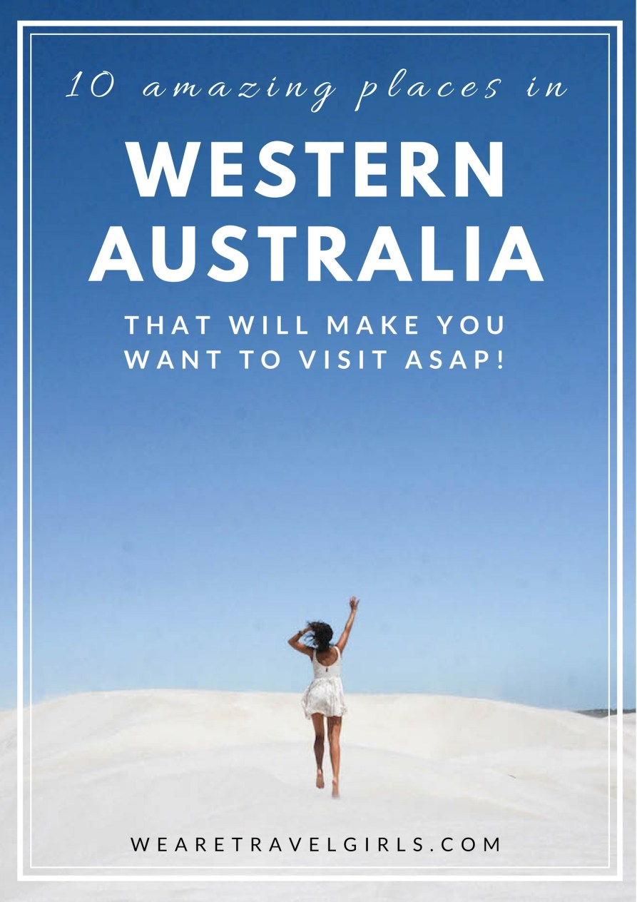 10 AMAZING PLACES IN WESTERN AUSTRALIA TO MAKE YOU VISIT ASAP