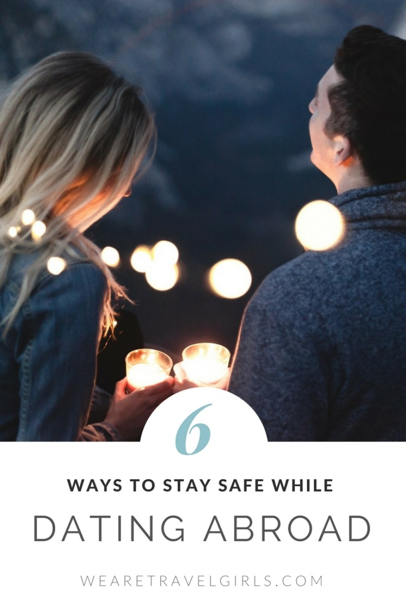 6 Ways To Stay Safe While Dating Abroad