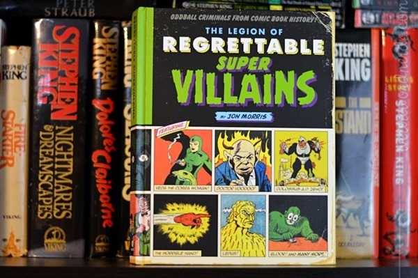The Legion of Regrettable Supervillains: Oddball Criminals from Comic Book History by Jon Morris