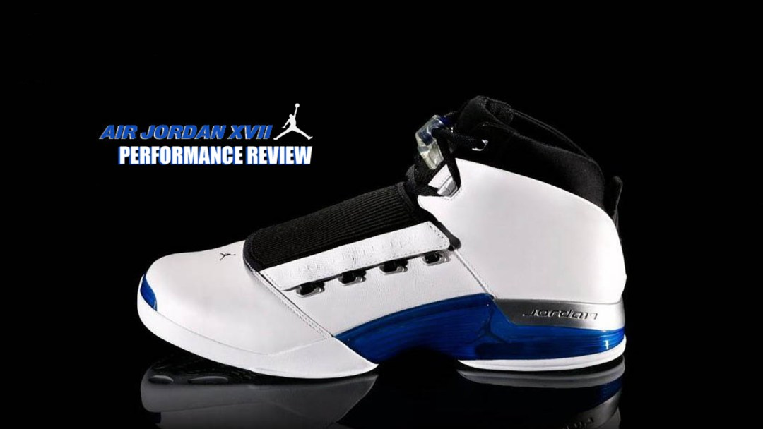 7ec6f758bde5 Air Jordan Project – Air Jordan XVII (17) Retro Performance Review ...