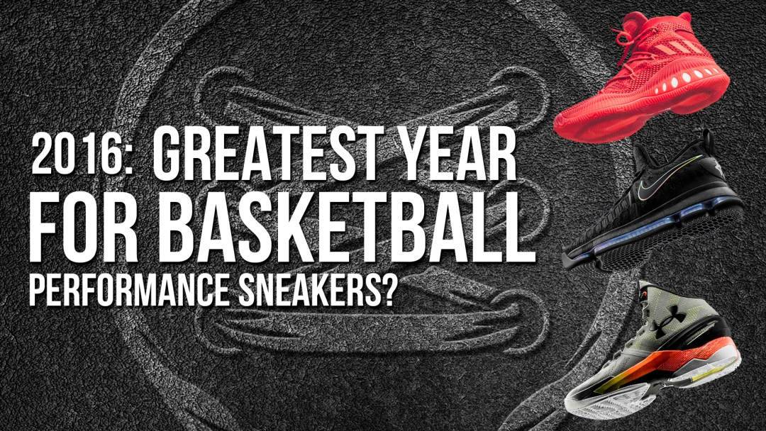ea1c506bd61f Is 2016 the Greatest Year Ever for Basketball Performance Sneakers ...