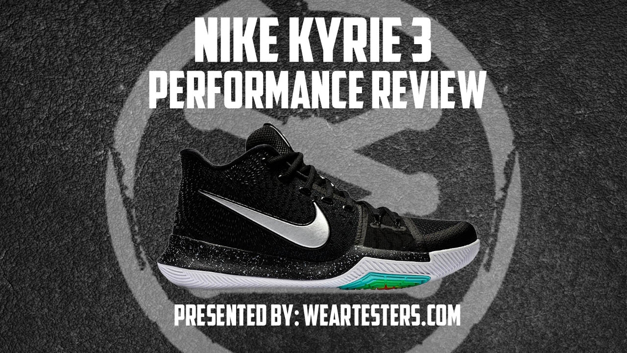 Nike Performance Review Weartesters Kyrie 3 3 Kyrie ffa1c8