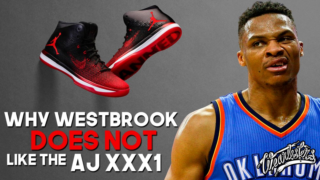 Why Russell Westbrook Doesn t Like the Air Jordan 31 - WearTesters 2b1defd52252