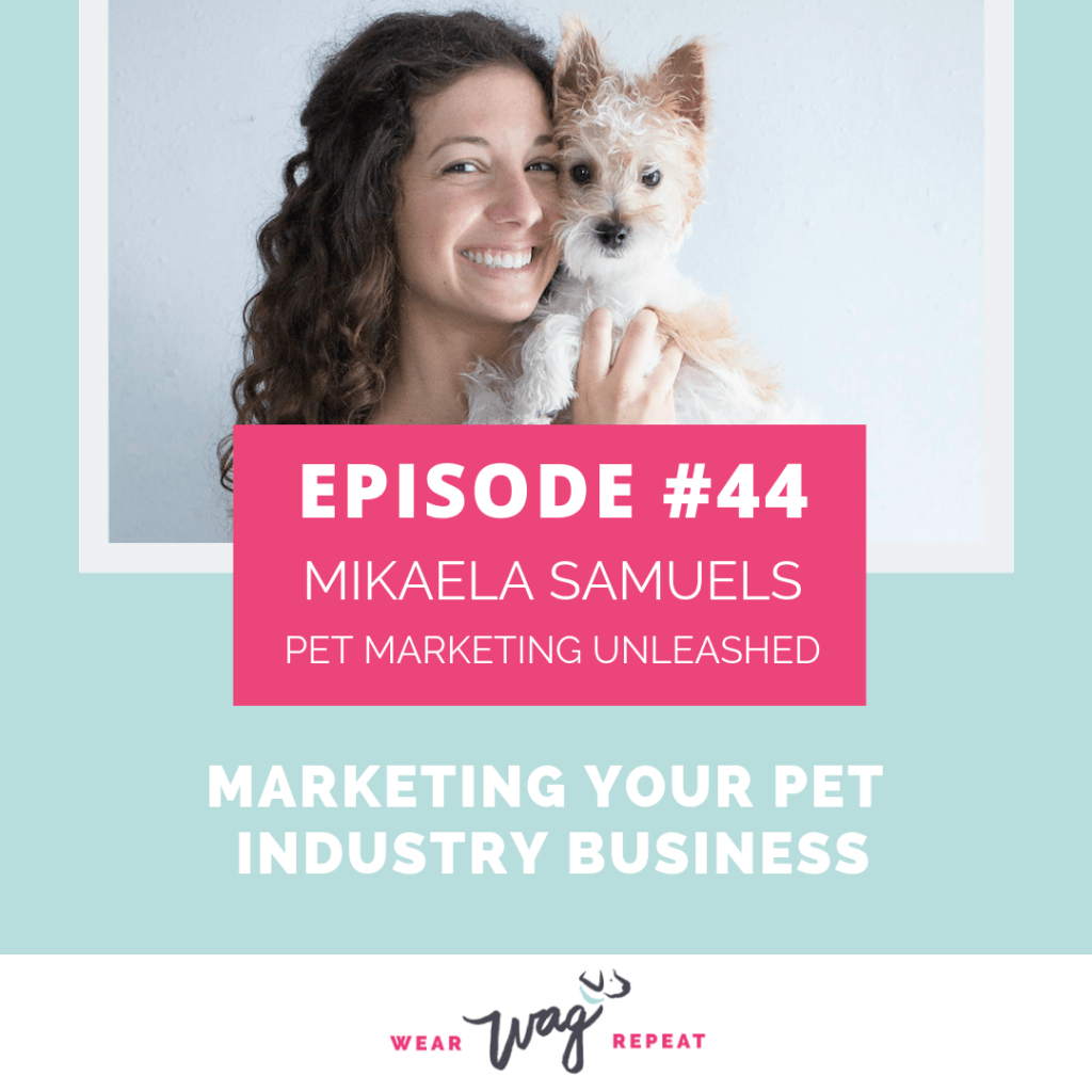 PodcastEpisode44MarketingYourPetIndustryBusinesswithMikaelaSamuelsofPetMarketingUnleashed