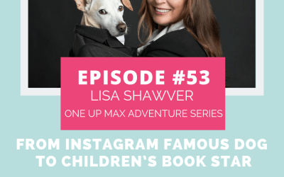 Podcast Episode 53: From Instagram Famous Dog to Children's Book Star with Lisa Shawver of One Up Max Adventure Series