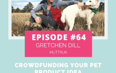 Podcast Episode 64: Crowdfunding Your Pet Product Idea with Gretchen Dill of Muttruk