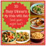Ten Kid Friendly Dinners My Boys Will Eat And Your Kids