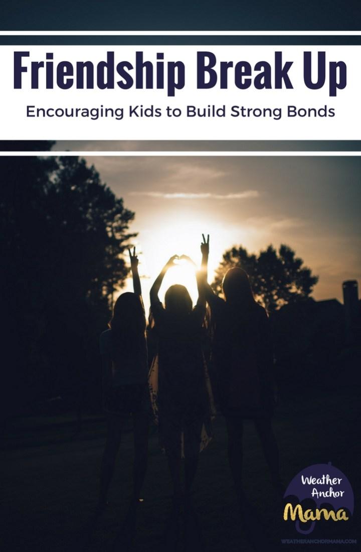 Friendship Break Up Encouraging Kids to Build Strong Bonds