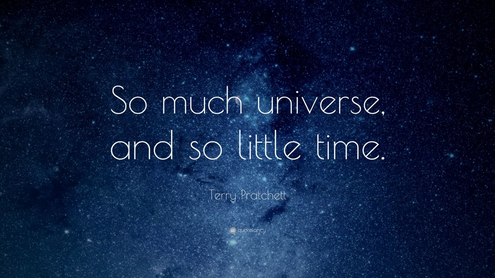 3983 Terry Pratchett Quote So Much Universe And So Little Time The