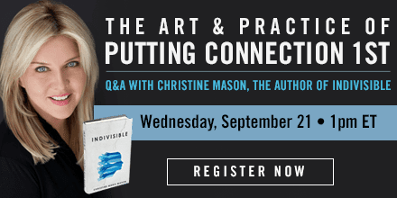The Art & Practice of Putting Connection First – with Christine Mason
