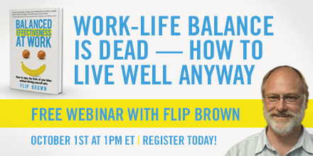 Work Life Balance is Dead, How to Live Well Anyway – With Flip Brown