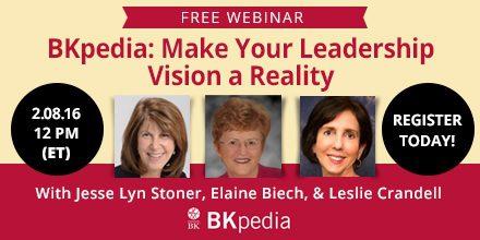 BKpedia: Make Your Leadership Vision a Reality  – with Jesse Lyn Stoner, Elaine Biech, & Leslie Crandell