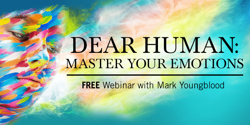 Dear Human: Master Your Emotions – with Mark Youngblood