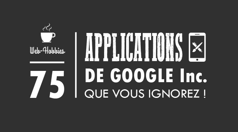 75 Play Store Application de GOOGLE Inc vous les ignorez !