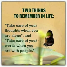 Take care of your thoughts when you are alone, Take care of your words when you are with the people