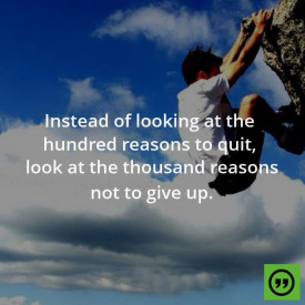 Hundred reasons to quit vs Thousand reasons not to give up