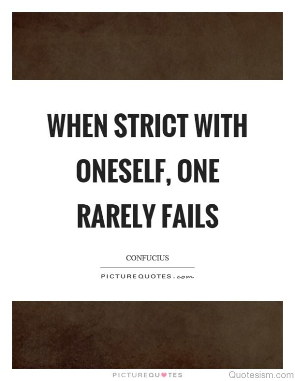 When strict with oneself, one rarely fails. - Confucious
