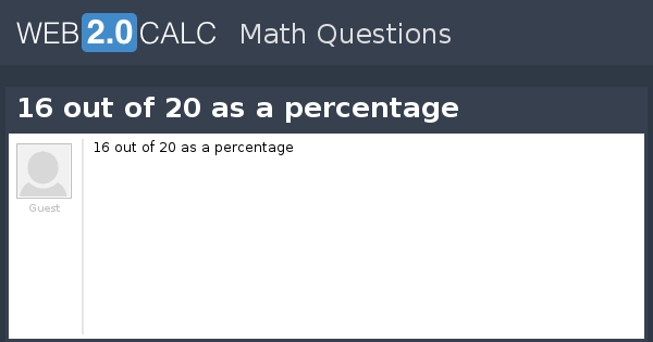 View question - 16 out of 20 as a percentage