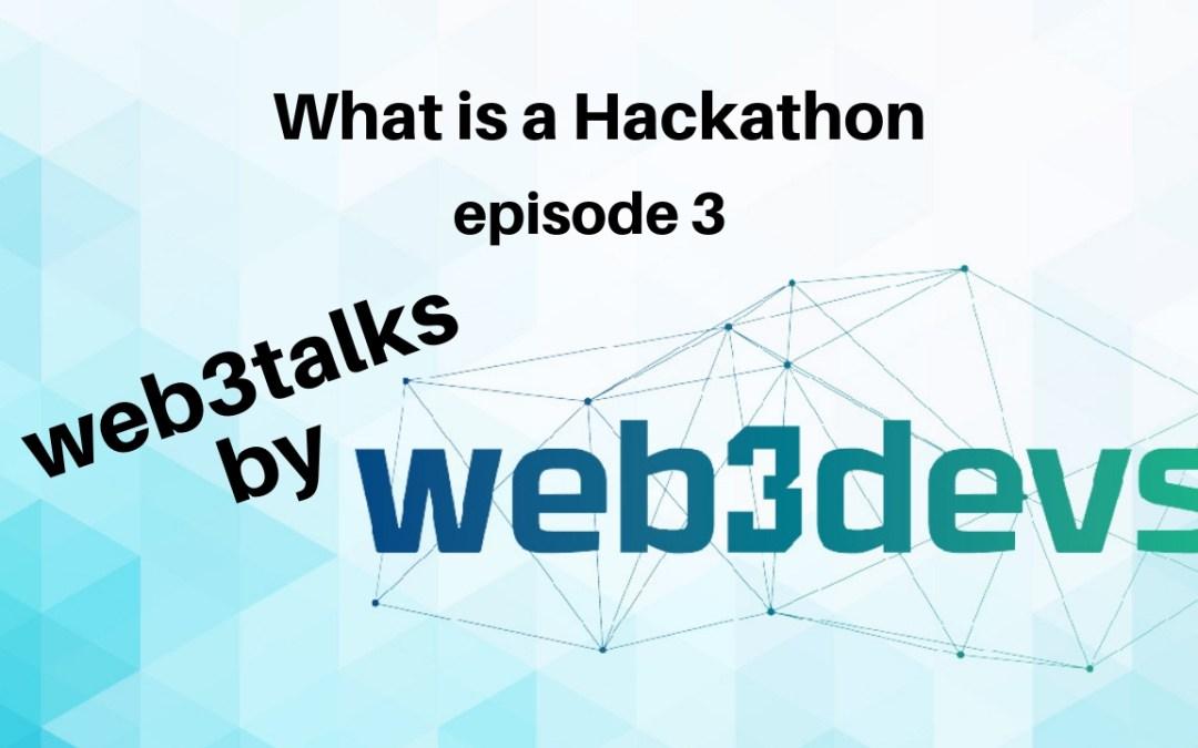 What is a hackathon web3talks Episode 3