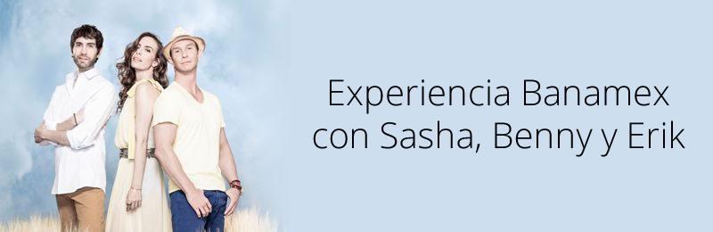 experiencia banamex sasha erik benny Así fue la experiencia Banamex con Sasha, Benny y Erik