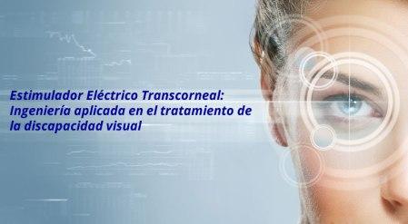 Estimulador Eléctrico Transcorneal: Ingeniería aplicada en el tratamiento de la discapacidad visual