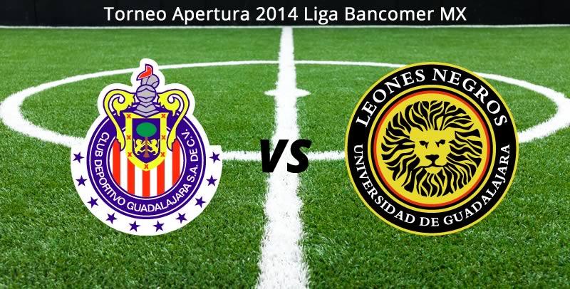 Chivas vs Leones Negros UDG en vivo Apertura 2014 Chivas vs Leones Negros, Apertura 2014 Liga MX