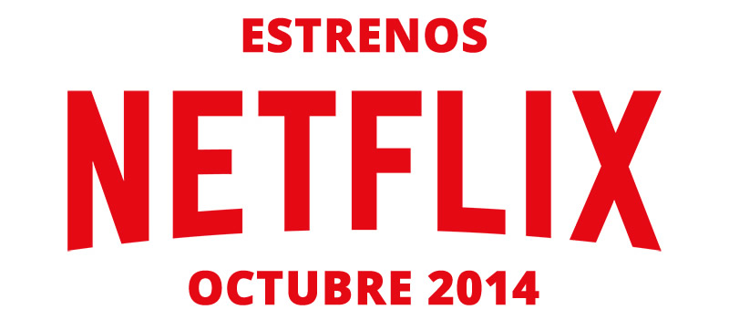 Conoce las series y películas de estreno en Netflix durante octubre - Estrenos-de-Netflix-Octubre-2014