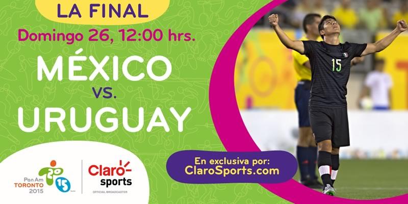 México vs Uruguay, Final de Panamericanos 2015 - Final-Mexico-vs-Uruguay-en-vivo-Claro-Sports-Juegos-Panamericanos-2015