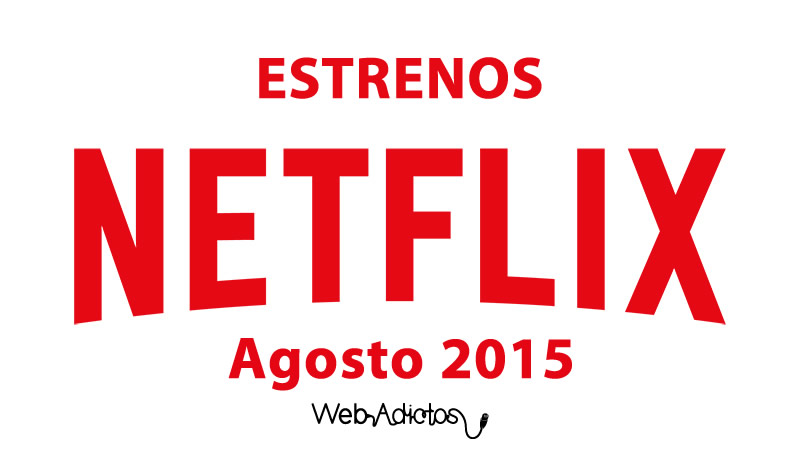 Estrenos de Netflix para Agosto de 2015 ¡Conócelos! - Estrenos-en-Netflix-Agosto-2015