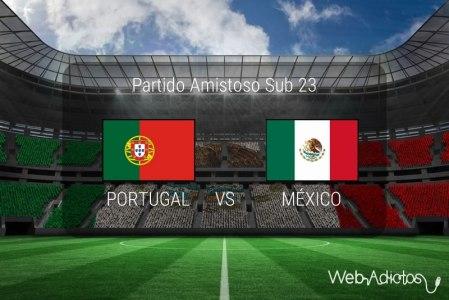 México vs Portugal Sub 23, partido amistoso 2016 | Resultado: 0-4