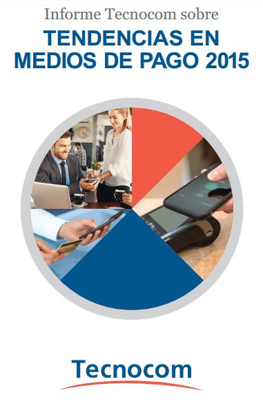 Quinta edición del Informe Tecnocom sobre Tendencias en Medios de Pago 2015 - tecnocom-informe-medios-de-pago-2015