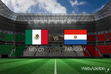 México vs Paraguay 2016, Partido Amistoso ¡En vivo por internet!