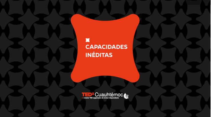 TEDxCuauhtémoc: capacidades inéditas, vuelve más fuerte que nunca - capacidades-ineditas-ted