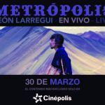 Cinépolis presenta en exclusiva: Metrópolis de León Larregui
