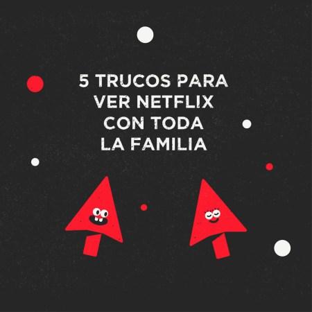 Estos hacks de Netflix harán que tus hijos disfruten al máximo el día del niño
