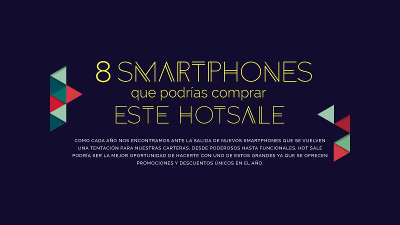 8 celulares que podrías comprar en el Hot Sale 2017 - celulares-hot-sale-2017