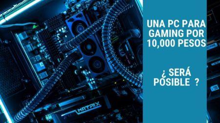 ¿Podemos Tener una PC para La Escuela Y Gaming por 10,000 Pesos?