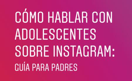 Instagram lanza Guía para padresde adolescentes que usan Instagram
