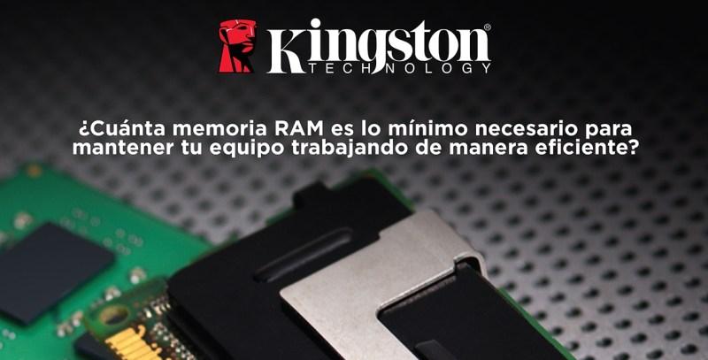 ¿Cuánta memoria RAM es la necesaria para mantener tu equipo trabajando de manera eficiente? - kingston-memoria-ram-800x407